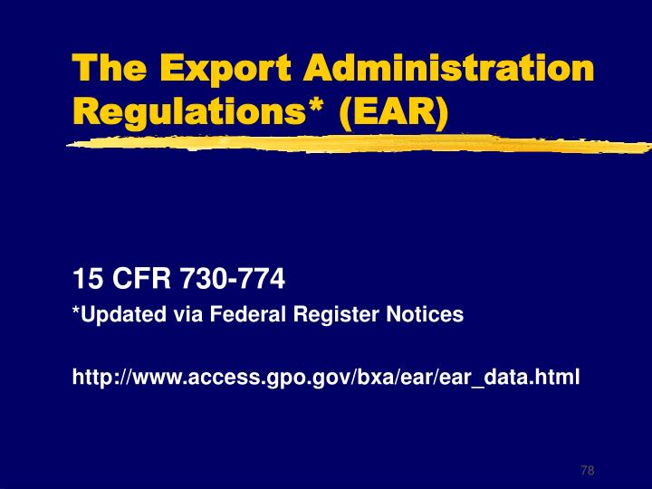 The Export Administration Regulations* (EAR)