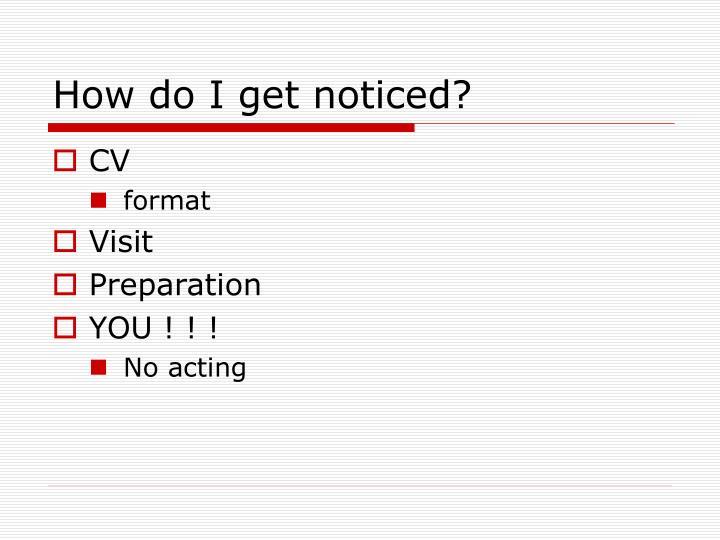How do I get noticed?