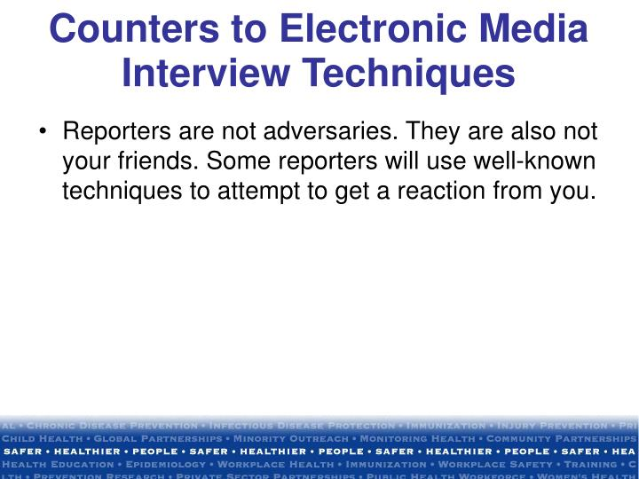 Counters to Electronic Media Interview Techniques