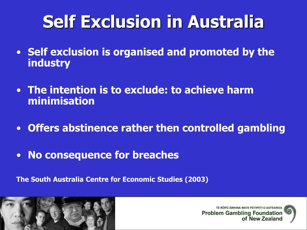 Self exclusion is organised and promoted by the industry