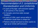 recommendation 3 jurisdictional standardisation and uniformity