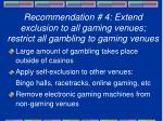 recommendation 4 extend exclusion to all gaming venues restrict all gambling to gaming venues