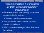 recommendation 6 penalties for both venue and gambler upon breach