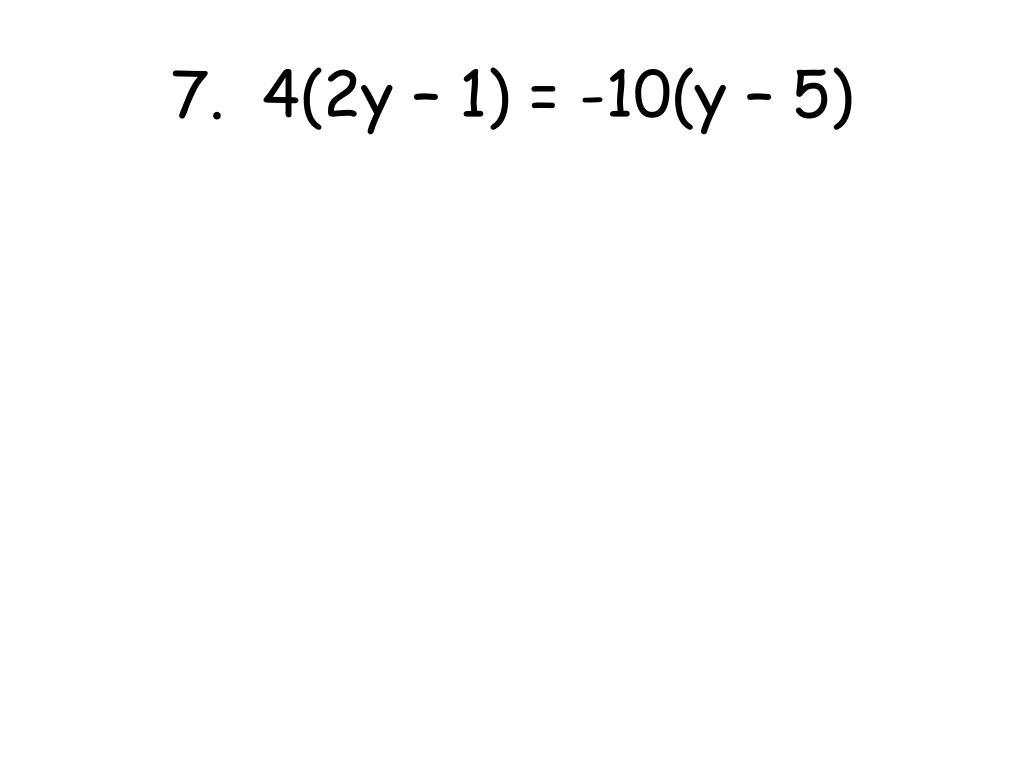 7.  4(2y – 1) = -10(y – 5)