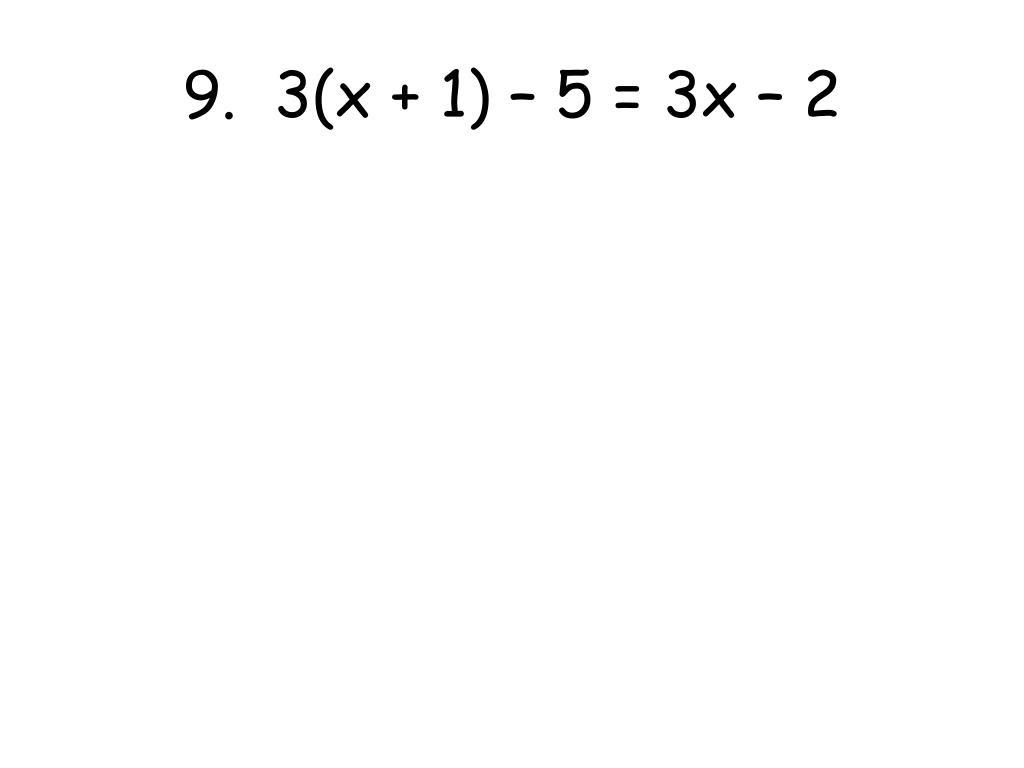 9.  3(x + 1) – 5 = 3x – 2
