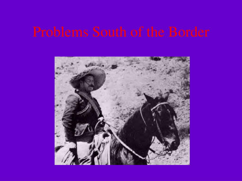 Problems South of the Border