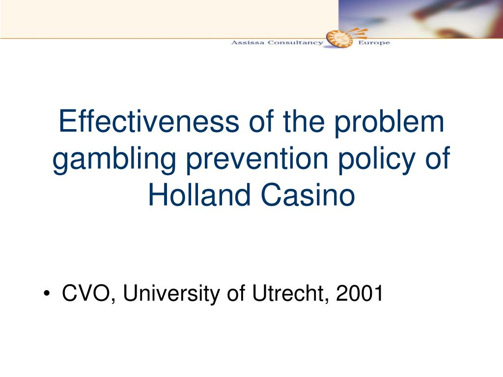 Effectiveness of the problem gambling prevention policy of Holland Casino