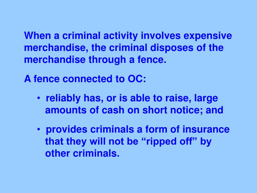 When a criminal activity involves expensive merchandise, the criminal disposes of the merchandise through a fence.