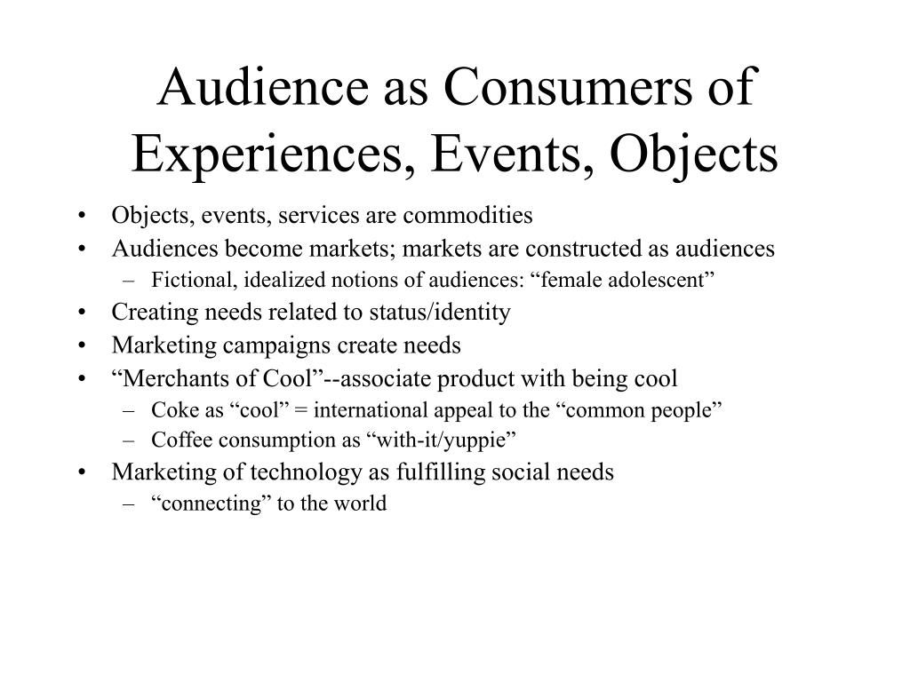 Audience as Consumers of Experiences, Events, Objects