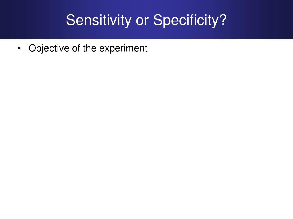 Sensitivity or Specificity?