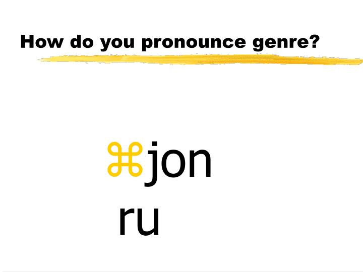 How do you pronounce genre