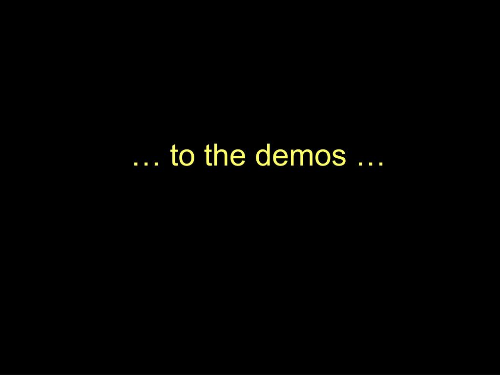 … to the demos …