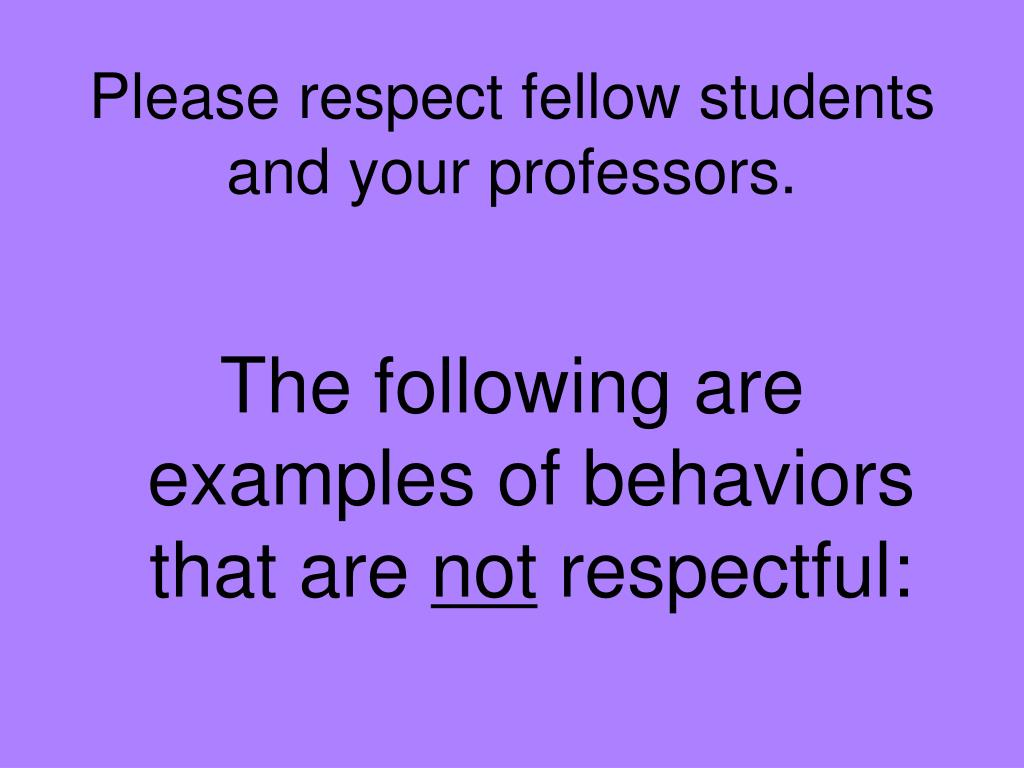 Please respect fellow students and your professors.