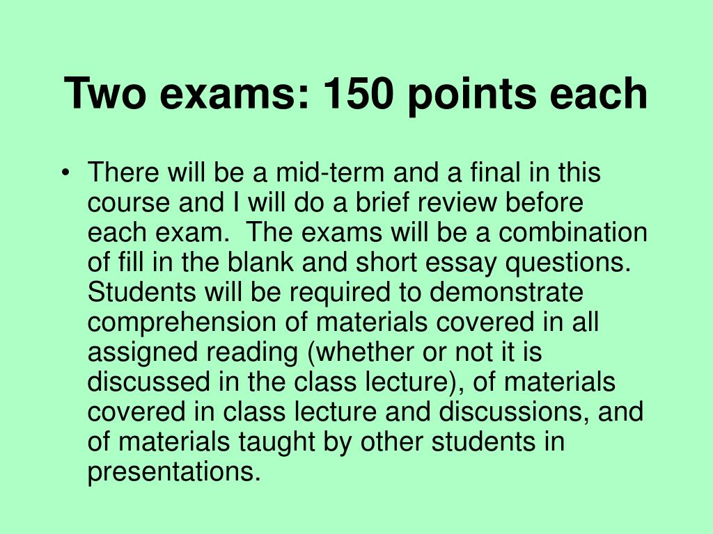 Two exams: 150 points each