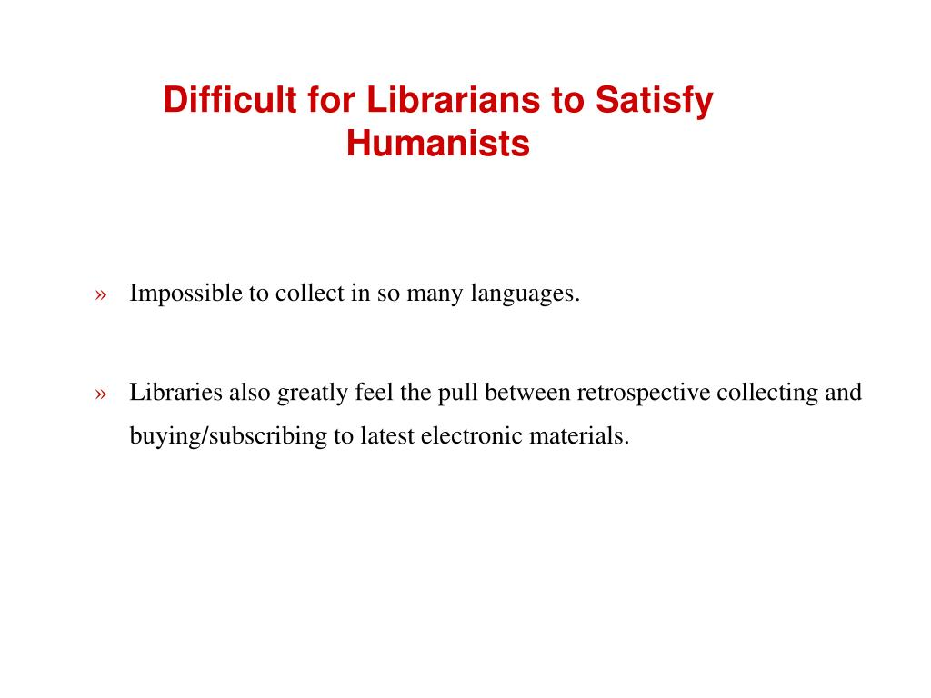 Difficult for Librarians to Satisfy Humanists