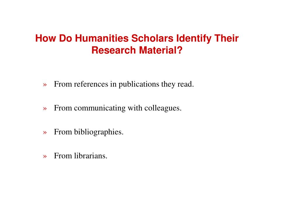 How Do Humanities Scholars Identify Their Research Material?