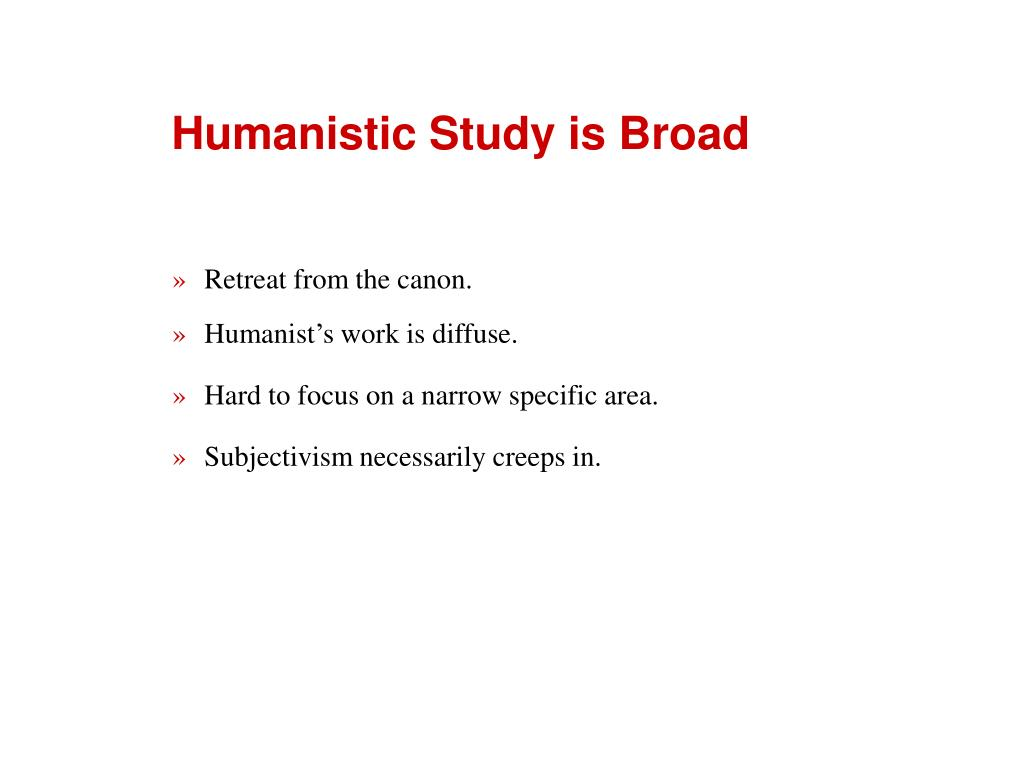 Humanistic Study is Broad