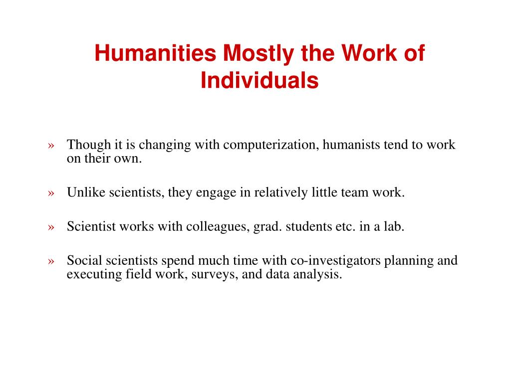 Humanities Mostly the Work of Individuals