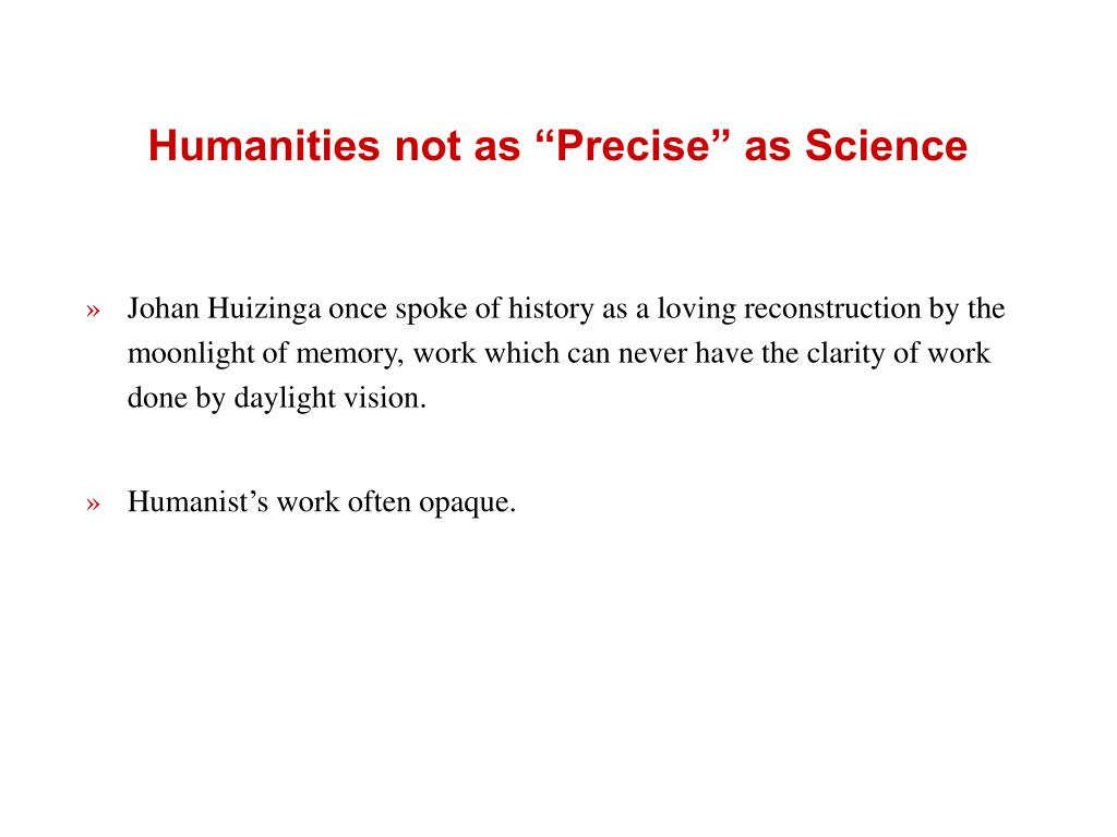 "Humanities not as ""Precise"" as Science"