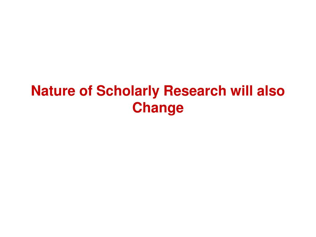 Nature of Scholarly Research will also Change