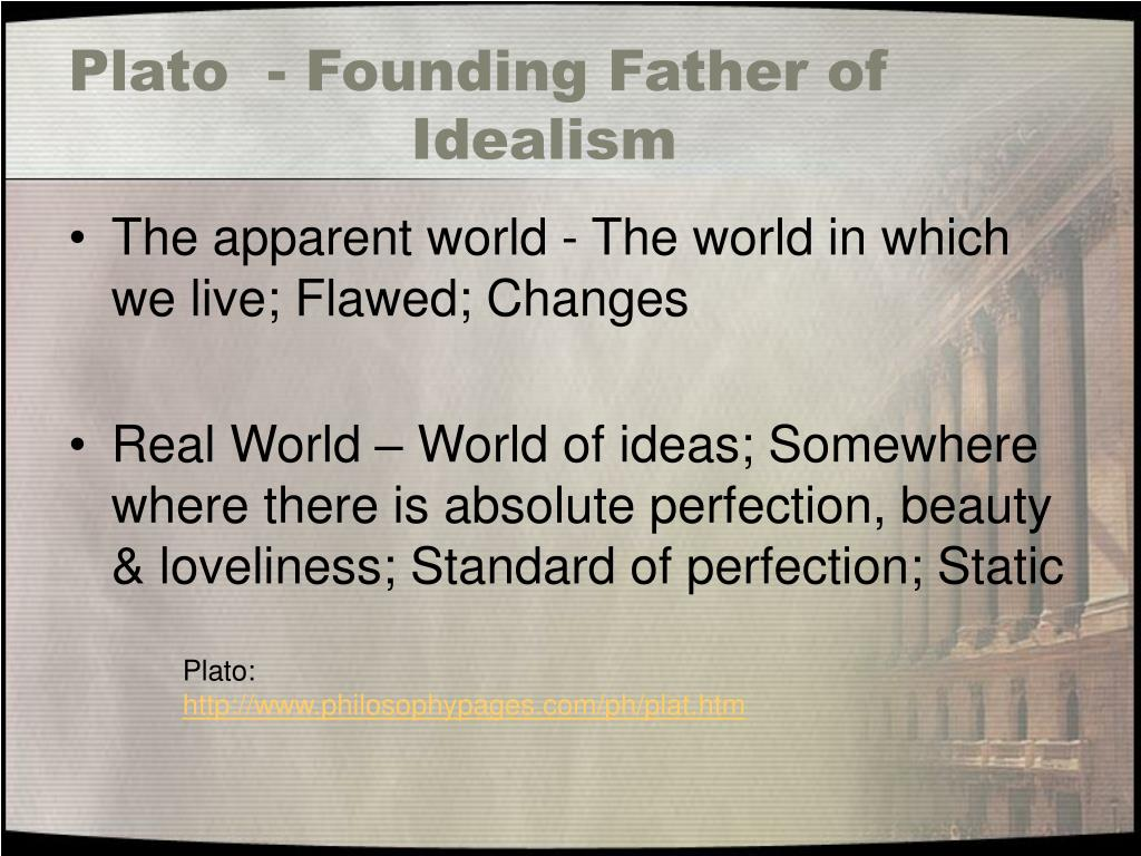 Plato  - Founding Father of Idealism