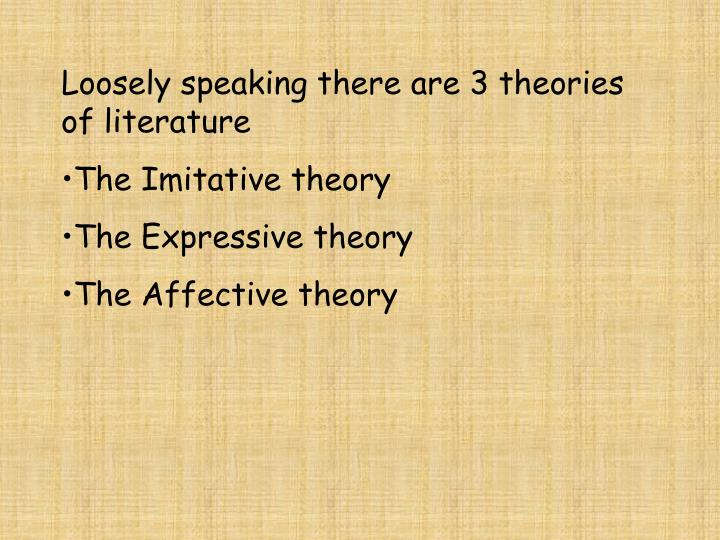Loosely speaking there are 3 theories of literature