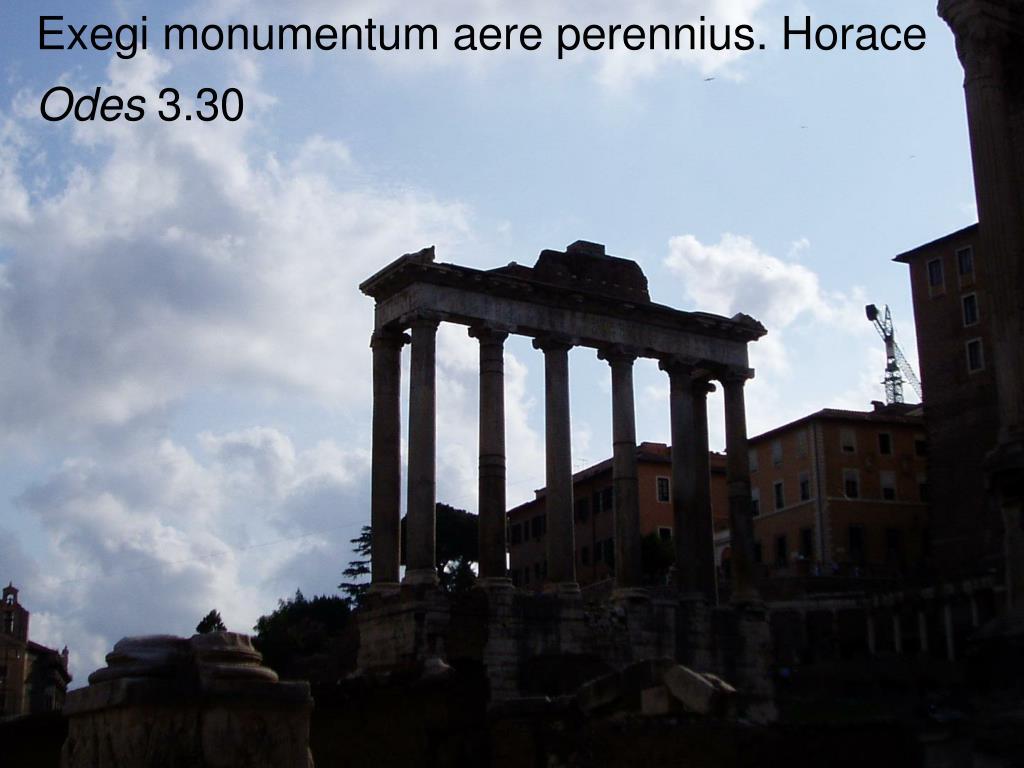 Exegi monumentum aere perennius. Horace