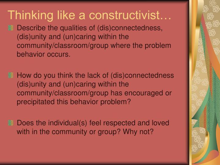 Thinking like a constructivist…