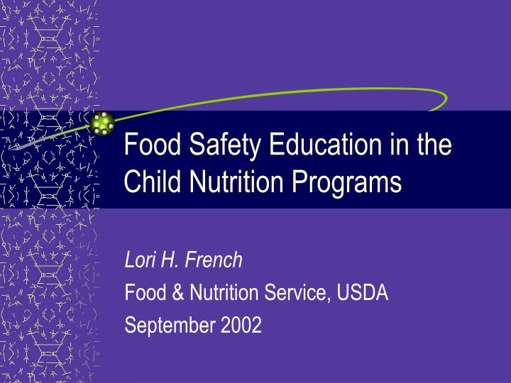 Food safety education in the child nutrition programs