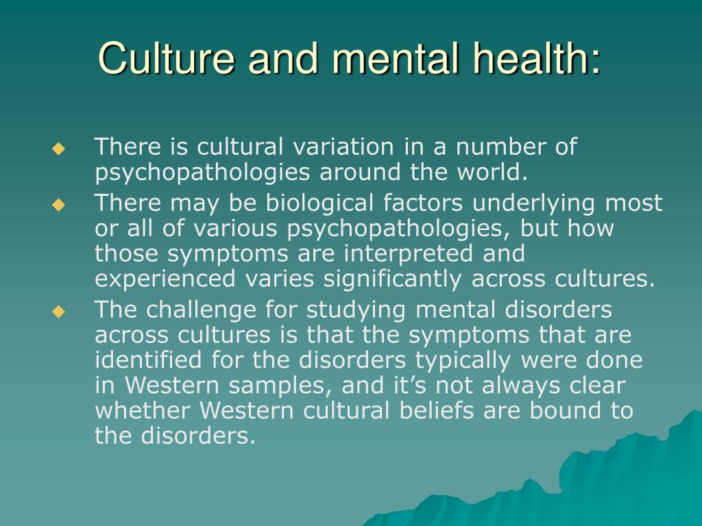 There is cultural variation in a number of psychopathologies around the world.