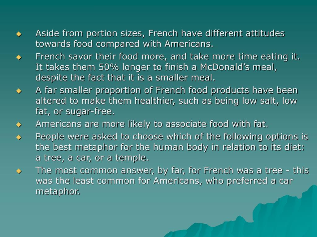 Aside from portion sizes, French have different attitudes towards food compared with Americans.