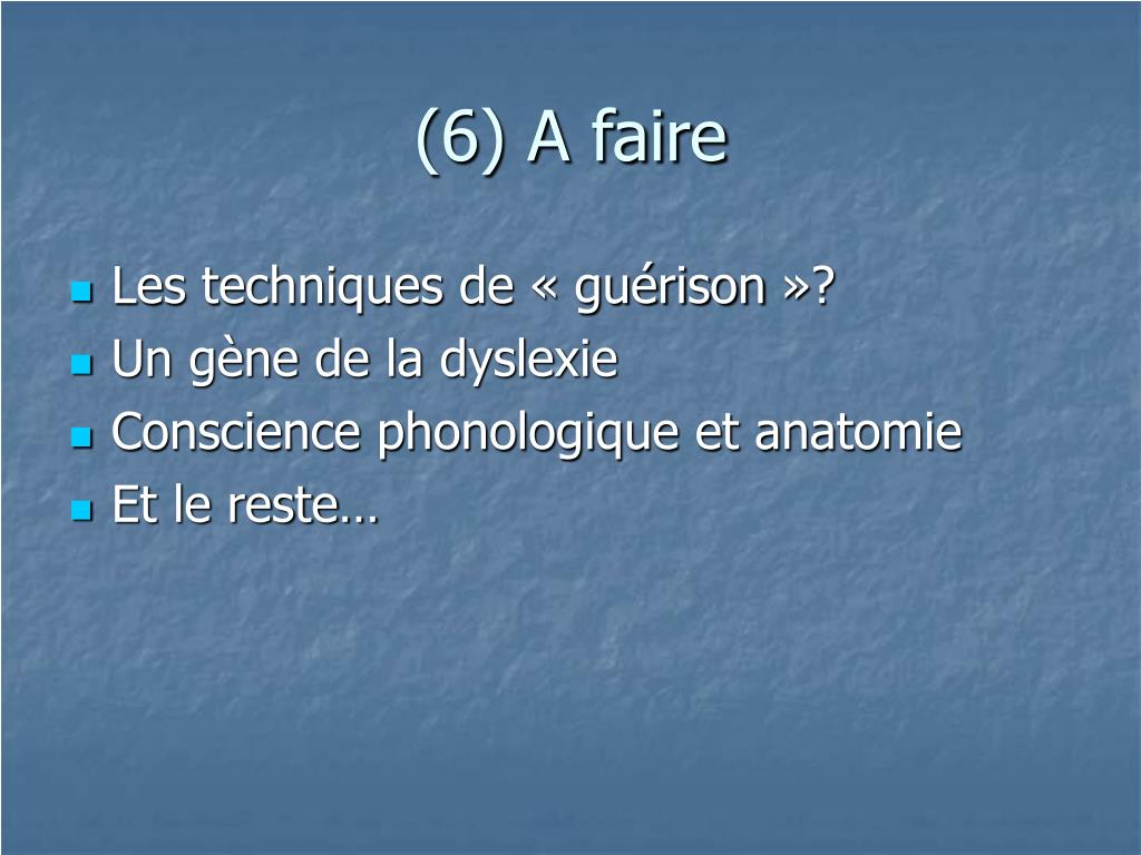 (6) A faire