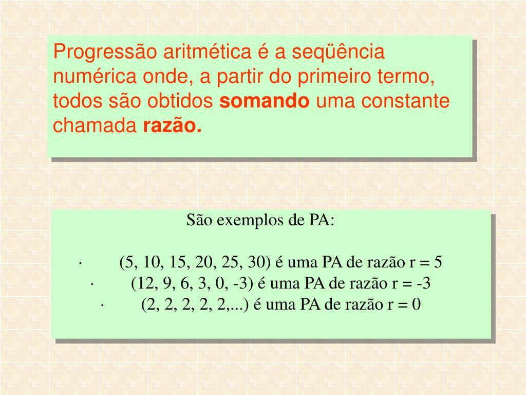 Progressão aritmética é a seqüência numérica onde, a partir do primeiro termo, todos são obtidos