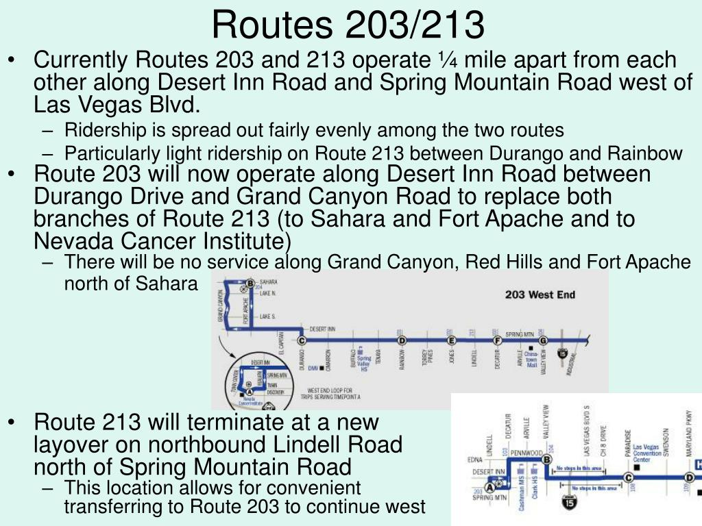 Currently Routes 203 and 213 operate ¼ mile apart from each other along Desert Inn Road and Spring Mountain Road west of Las Vegas Blvd.