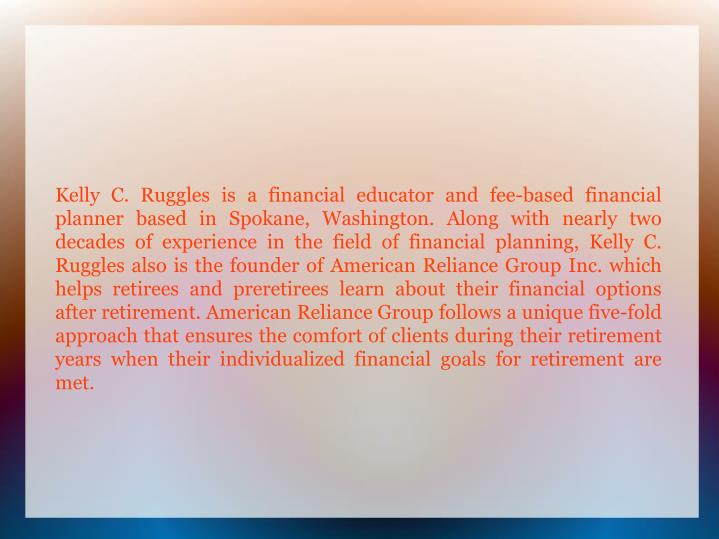 Kelly C. Ruggles is a financial educator and fee-based financial planner based in Spokane, Washingto...