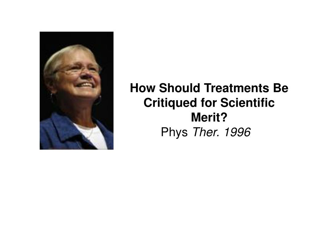 How Should Treatments Be Critiqued for Scientific Merit?