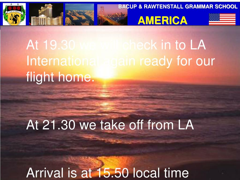 At 19.30 we will check in to LA International again ready for our flight home.