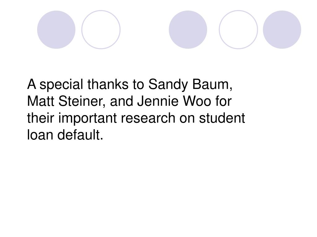 A special thanks to Sandy Baum, Matt Steiner, and Jennie Woo for their important research on student loan default.