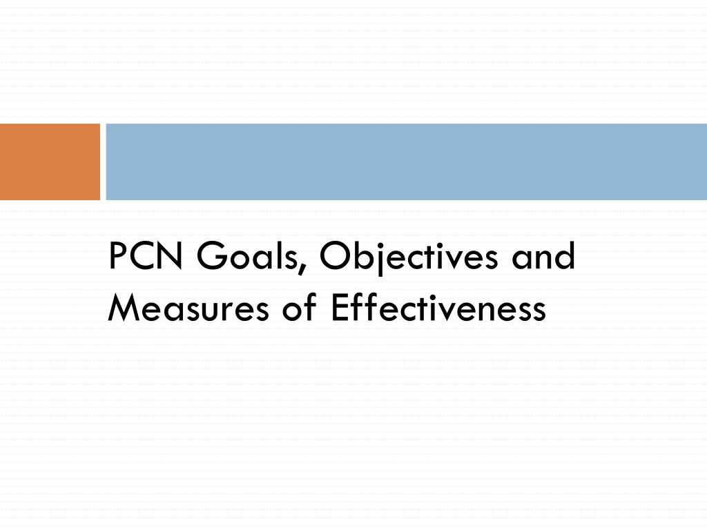 PCN Goals, Objectives and Measures of Effectiveness