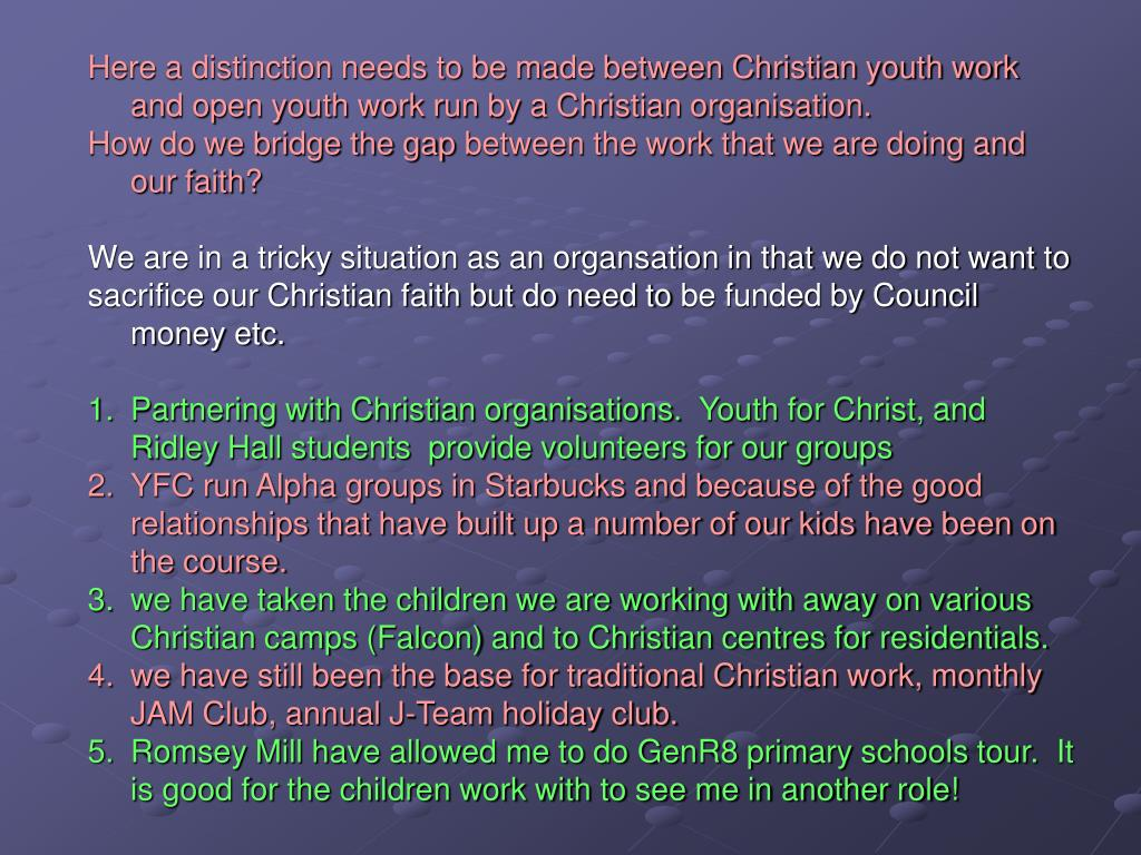 Here a distinction needs to be made between Christian youth work and open youth work run by a Christian organisation.