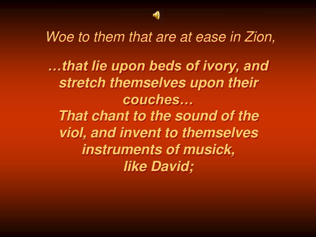 Woe to them that are at ease in Zion,