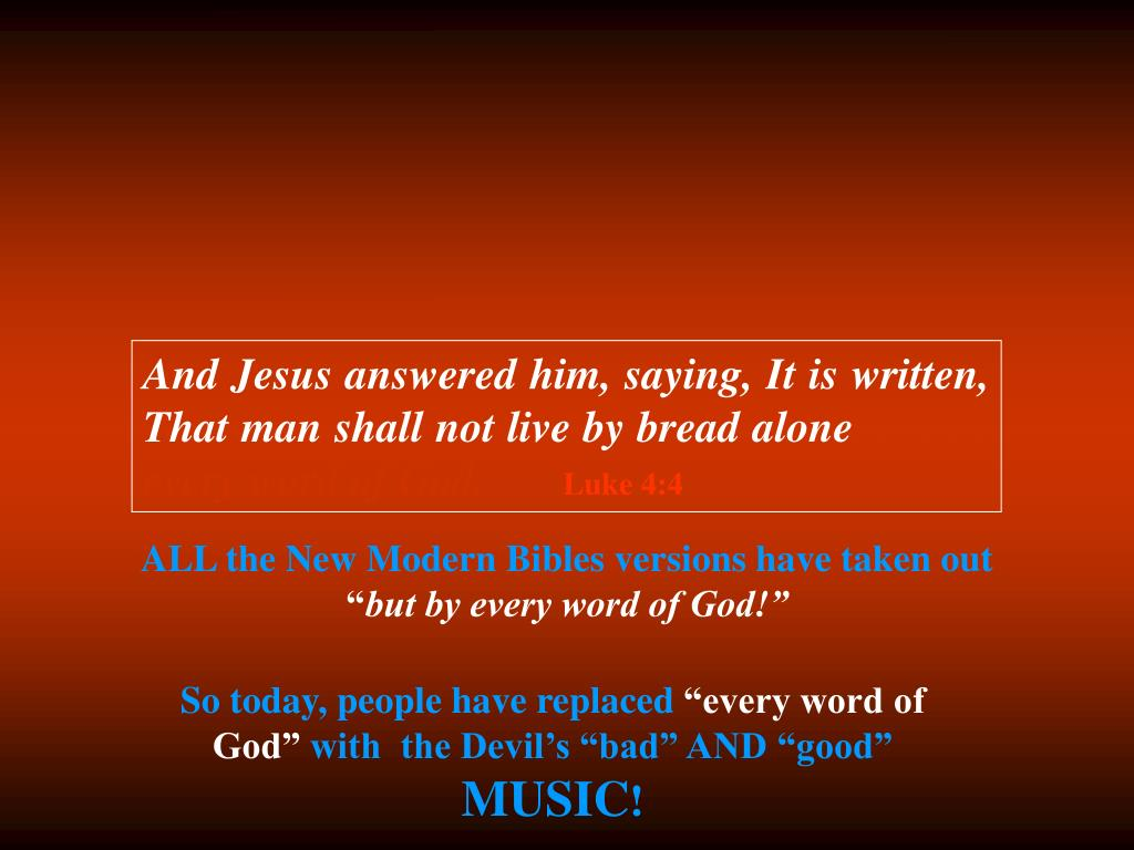And Jesus answered him, saying, It is written, That man shall not live by bread alone