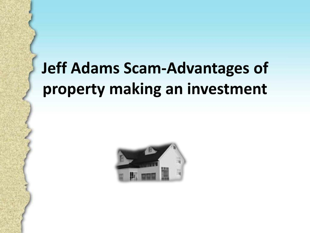 Jeff Adams Scam-Advantages of property making an investment