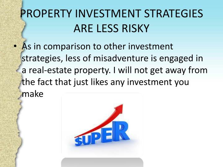 Property investment strategies are less risky l.jpg