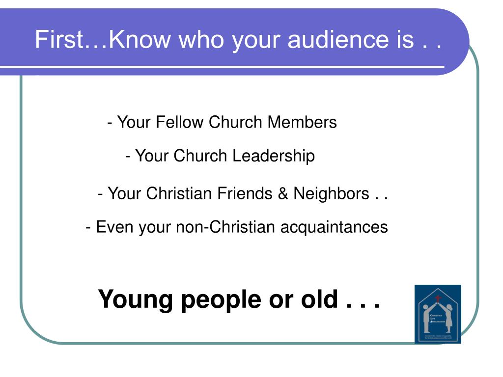 First…Know who your audience is . . .