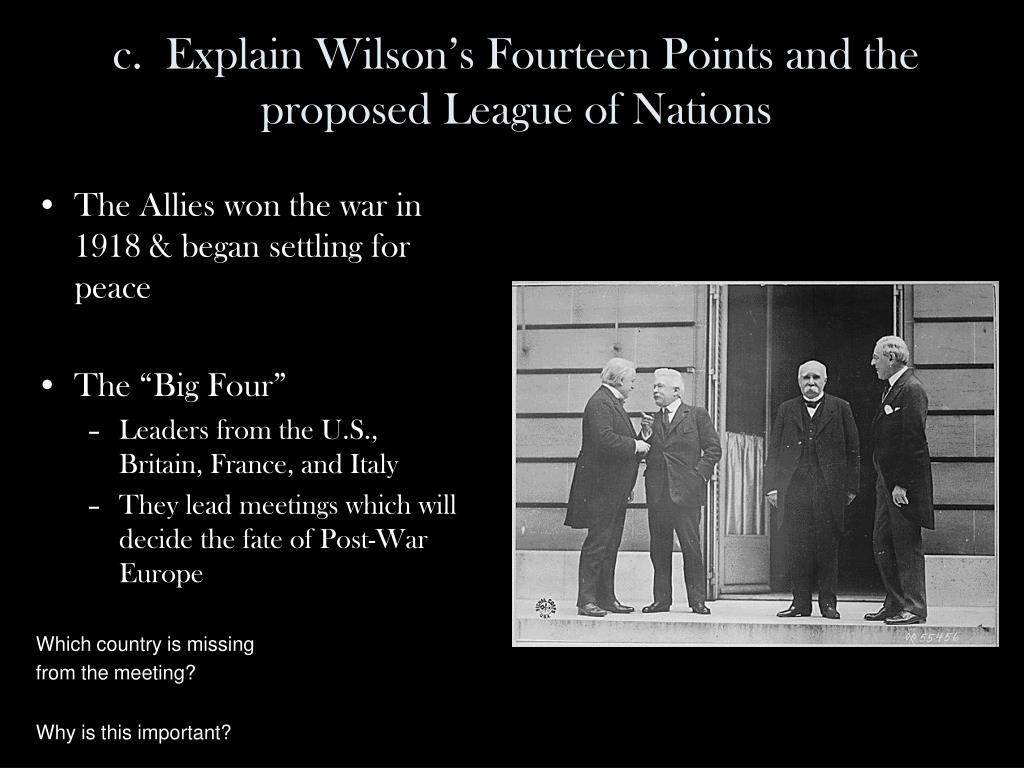 c.  Explain Wilson's Fourteen Points and the proposed League of Nations