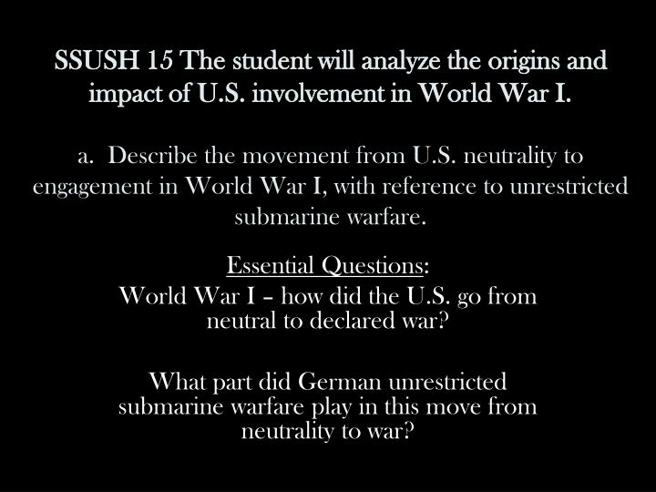 SSUSH 15 The student will analyze the origins and impact of U.S. involvement in World War I.