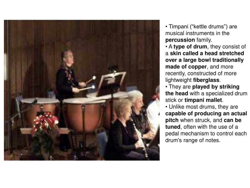 "Timpani (""kettle drums"") are musical instruments in the"