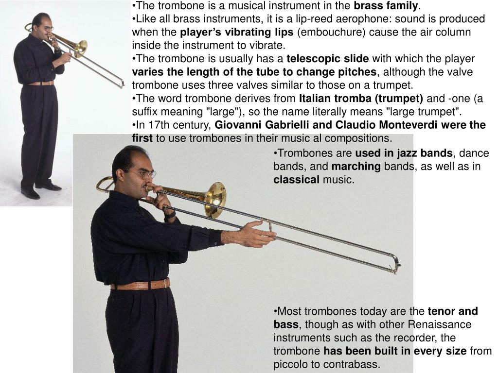 The trombone is a musical instrument in the