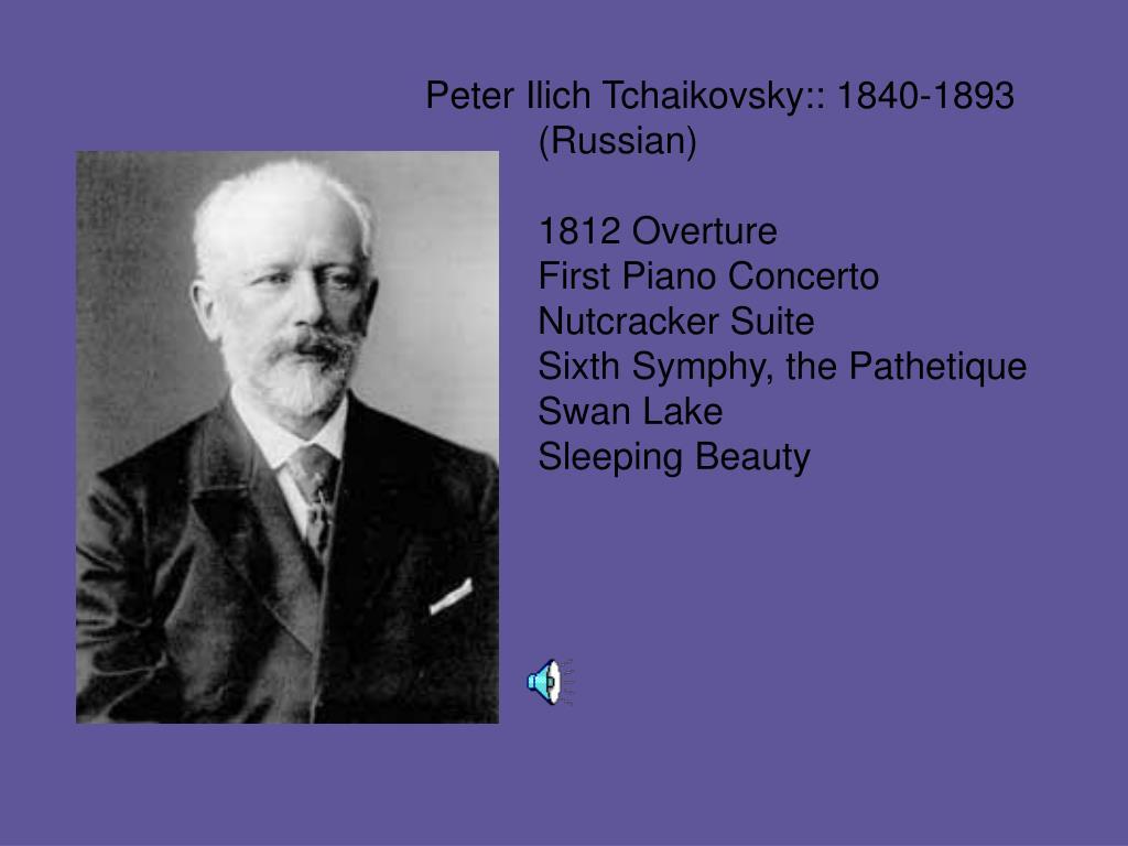Peter Ilich Tchaikovsky:: 1840-1893